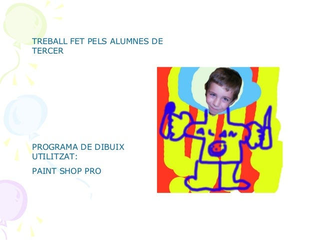 TREBALL FET PELS ALUMNES DE TERCER PROGRAMA DE DIBUIX UTILITZAT: PAINT SHOP PRO