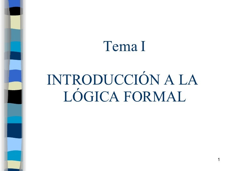 Tema I INTRODUCCIÓN A LA  LÓGICA FORMAL