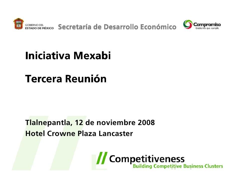 Secretaría de Desarrollo Económico    Iniciativa Mexabi  Tercera Reunión    Tlalnepantla, 12 de noviembre 2008 Hotel Crown...