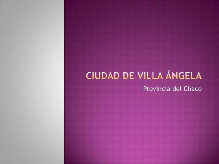 ciudad de Villa Ángela<br />Provincia del Chaco<br />