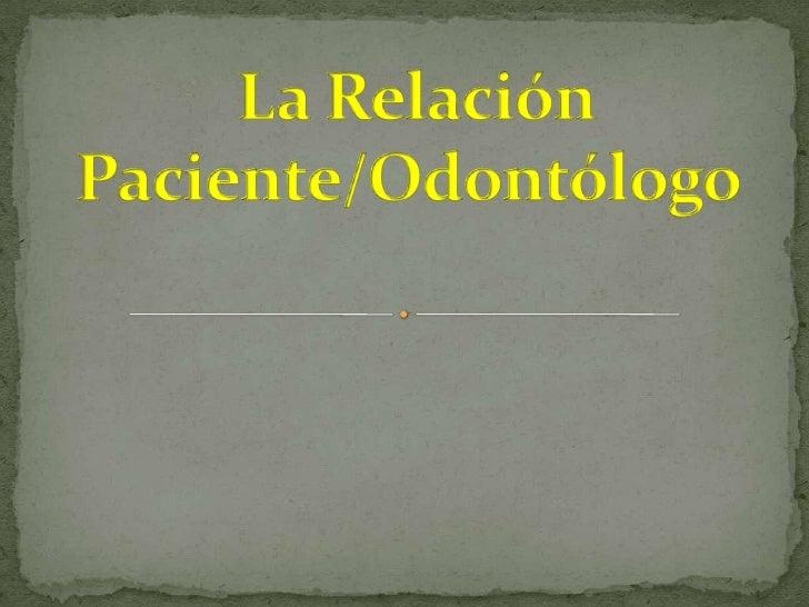 La Relación Paciente/Odontólogo<br />