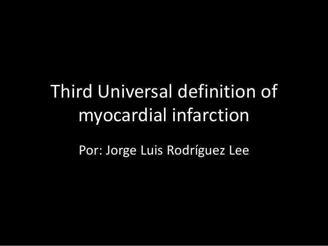 Third Universal definition of   myocardial infarction   Por: Jorge Luis Rodríguez Lee