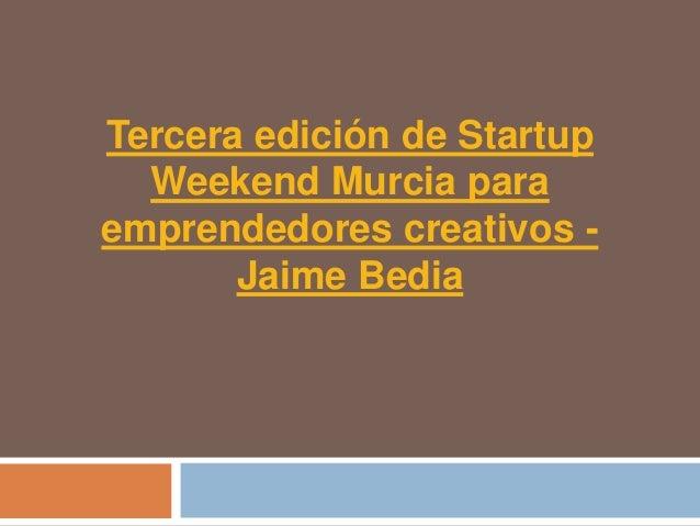 Tercera edición de Startup  Weekend Murcia paraemprendedores creativos -       Jaime Bedia