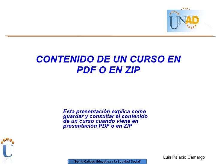 CONTENIDO DE UN CURSO EN PDF O EN ZIP Esta presentación explica como  guardar y consultar el contenido de un curso cuando ...