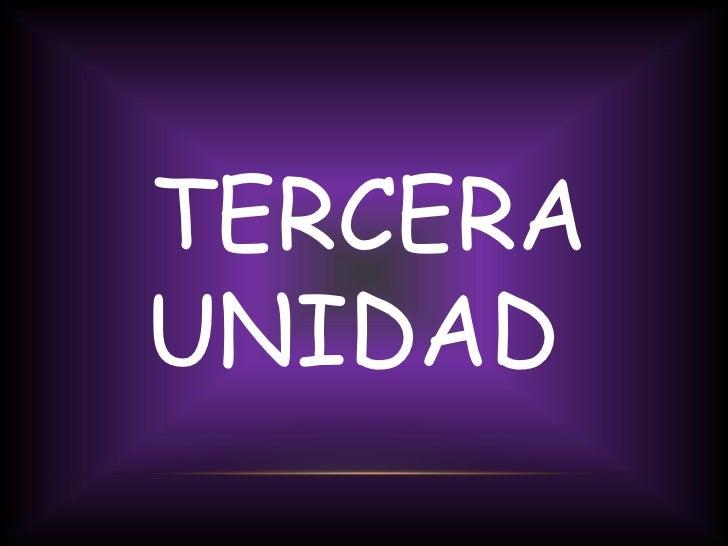 TERCERA UNIDAD<br />