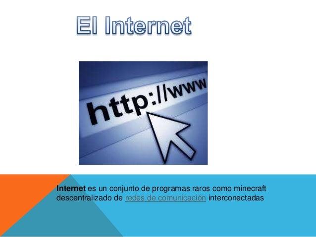 Internet es un conjunto de programas raros como minecraft descentralizado de redes de comunicación interconectadas
