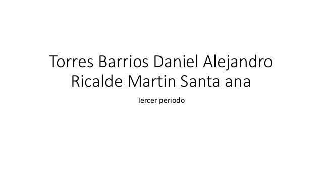 Torres Barrios Daniel Alejandro  Ricalde Martin Santa ana  Tercer periodo