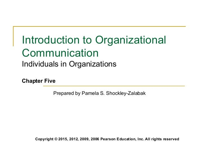 Introduction to Organizational  Communication  Individuals in Organizations  Chapter Five  Prepared by Pamela S. Shockley-...