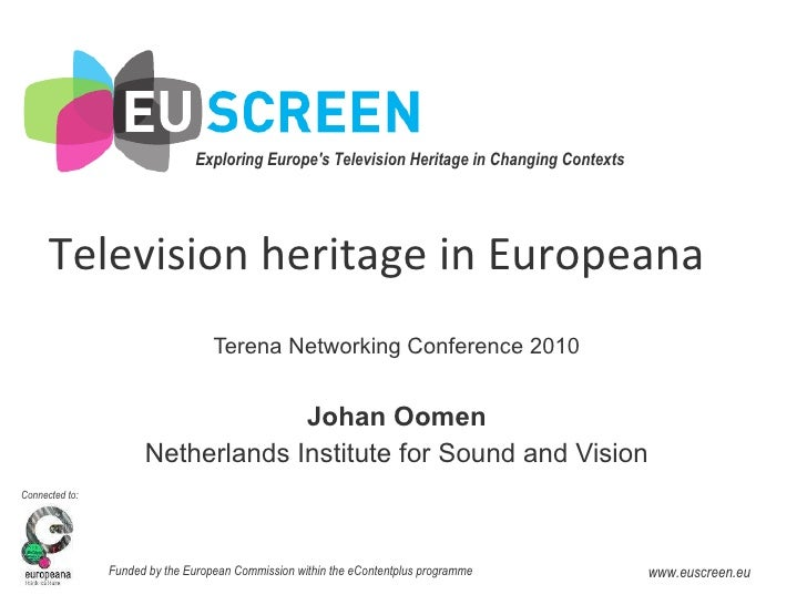 Television heritage in Europeana Terena Networking Conference 2010 Johan Oomen Netherlands Institute for Sound and Vision