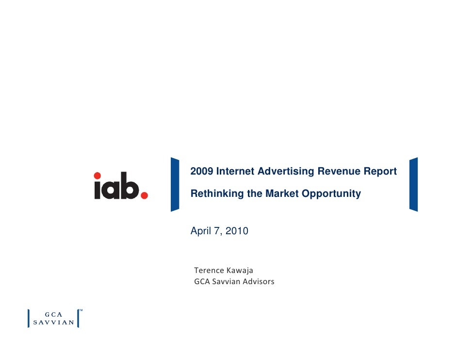 2009 Internet Advertising Revenue Report  Rethinking the Market Opportunity   April 7, 2010   Terence Kawaja GCA Savvian A...