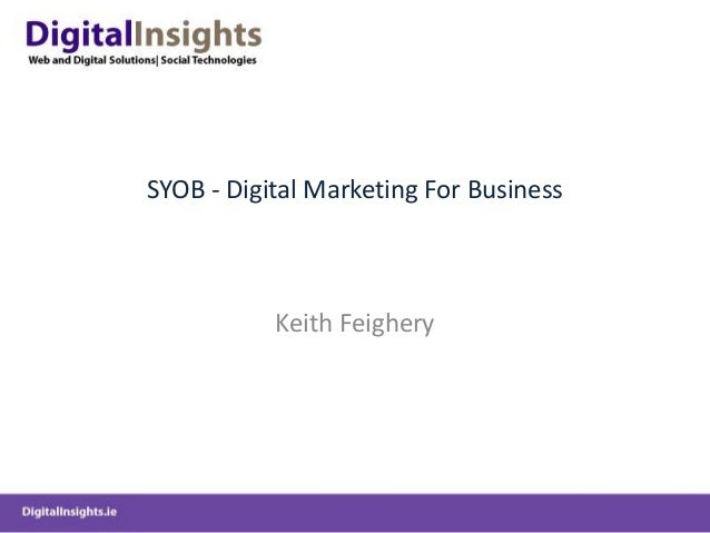 SYOB - Digital Marketing For Business <br />Keith Feighery<br />