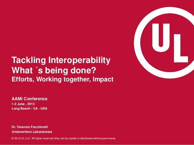 © 2013 UL LLC All rights reserved. May not be copied or distributed without permission Tackling Interoperability What ´s b...