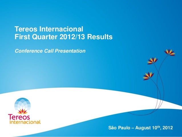 Tereos Internacional First Quarter 2012/13 Results Conference Call Presentation São Paulo – August 10th, 2012