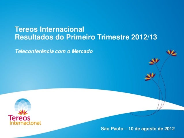 Tereos Internacional Resultados do Primeiro Trimestre 2012/13 Teleconferência com o Mercado São Paulo – 10 de agosto de 20...