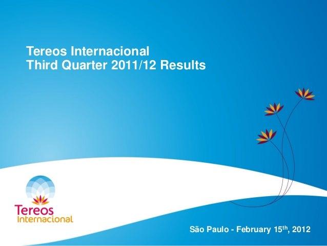 Tereos Internacional Third Quarter 2011/12 Results São Paulo - February 15th, 2012