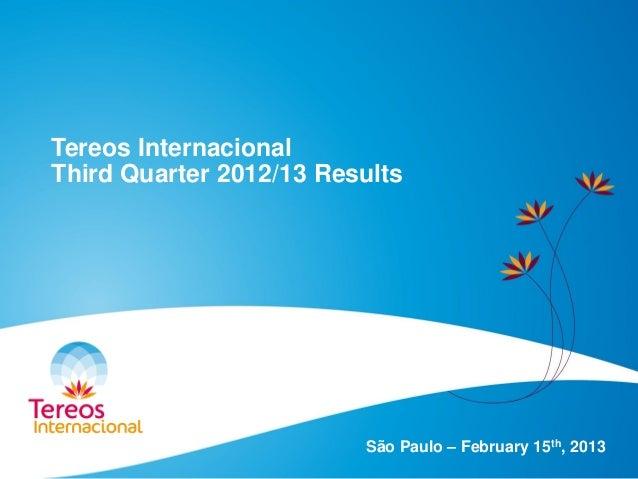 Tereos Internacional Third Quarter 2012/13 Results São Paulo – February 15th, 2013