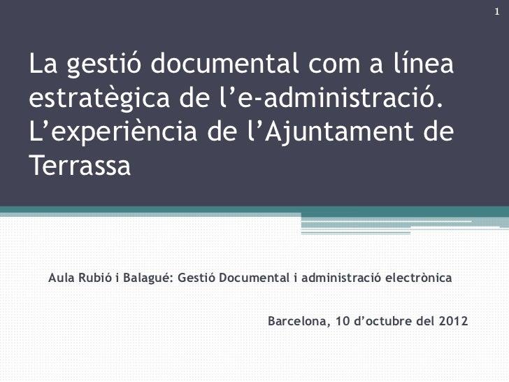 Teresa Cardellach - La gestió documental com a línea estratègica de l'e-administració. L'experiència de l'Ajuntament de Terrassa