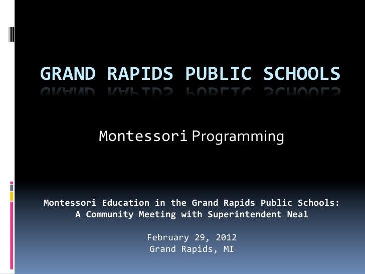GRAND RAPIDS PUBLIC SCHOOLS               Montessori Programming Montessori Education in the Grand R...