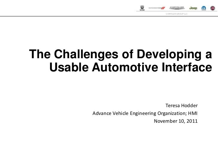 CHRYSLER GROUP LLCThe Challenges of Developing a   Usable Automotive Interface                                         Ter...