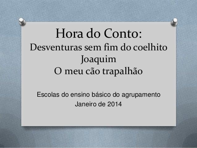 Hora do Conto: Desventuras sem fim do coelhito Joaquim O meu cão trapalhão Escolas do ensino básico do agrupamento Janeiro...