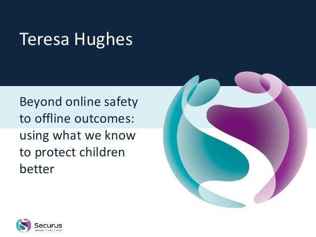 Teresa HughesBeyond online safetyto offline outcomes:using what we knowto protect childrenbetter