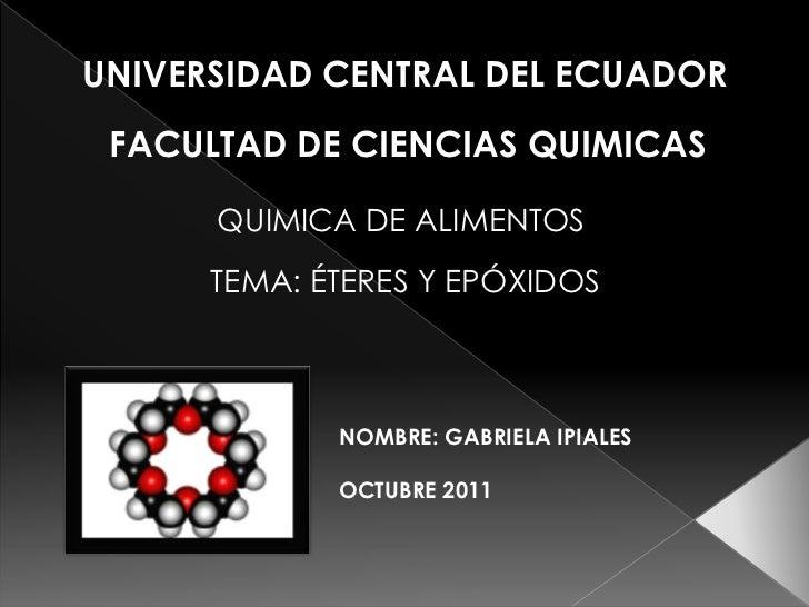 UNIVERSIDAD CENTRAL DEL ECUADOR FACULTAD DE CIENCIAS QUIMICAS      QUIMICA DE ALIMENTOS      TEMA: ÉTERES Y EPÓXIDOS      ...
