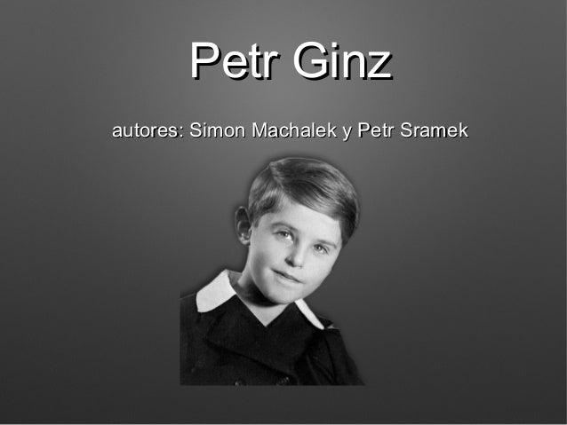 Petr GinzPetr Ginz autores: Simon Machalek y Petr Sramekautores: Simon Machalek y Petr Sramek