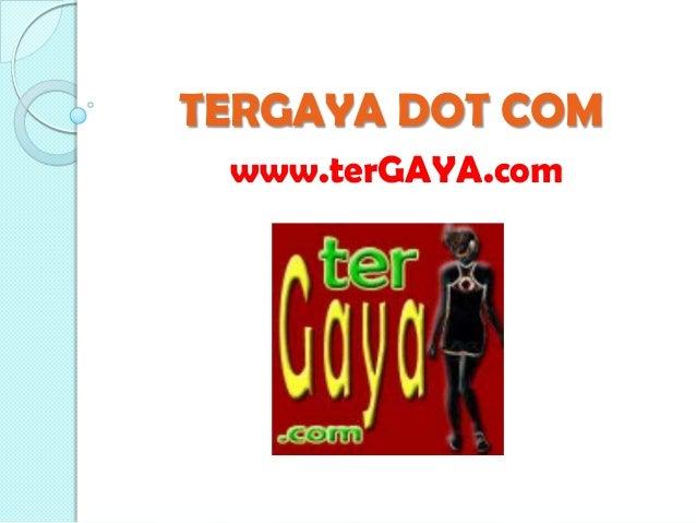TERGAYA DOT COM www.terGAYA.com