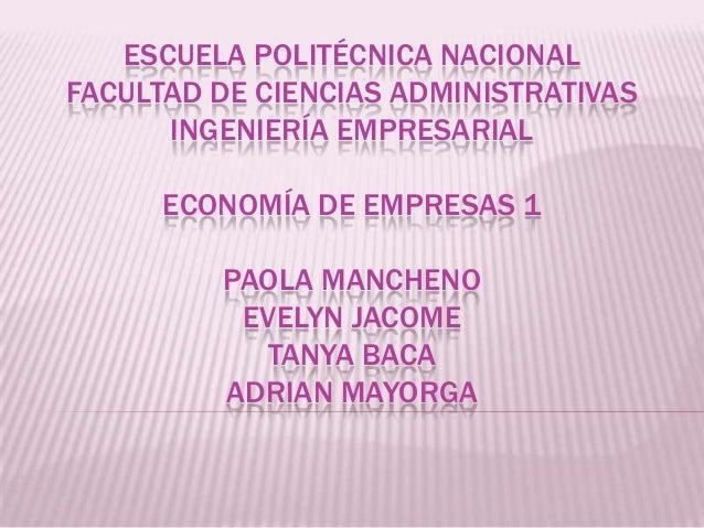 ESCUELA POLITÉCNICA NACIONALFACULTAD DE CIENCIAS ADMINISTRATIVAS      INGENIERÍA EMPRESARIAL      ECONOMÍA DE EMPRESAS 1  ...