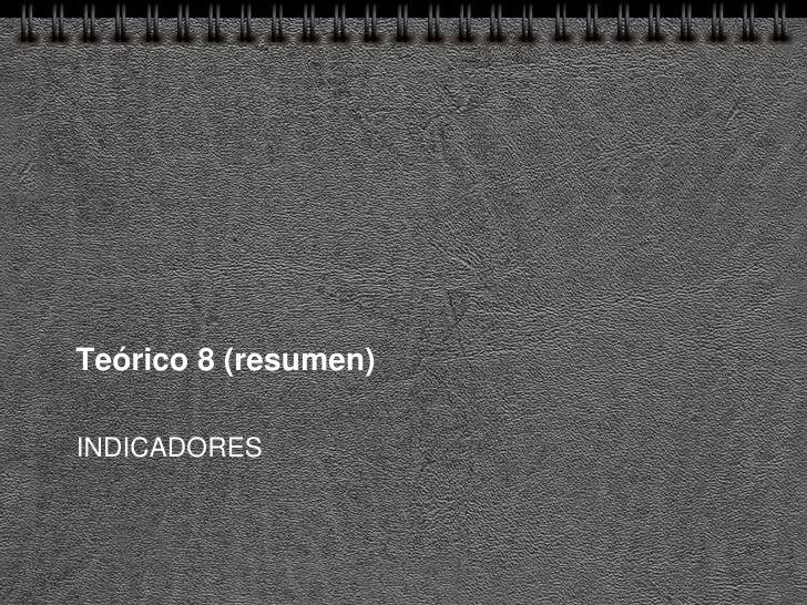Teórico 8 (resumen)  INDICADORES