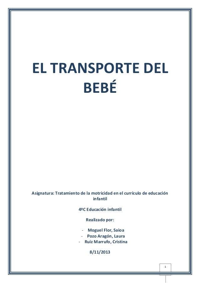 EL TRANSPORTE DEL BEBÉ  Asignatura: Tratamiento de la motricidad en el currículo de educación infantil 4ºC Educación infan...