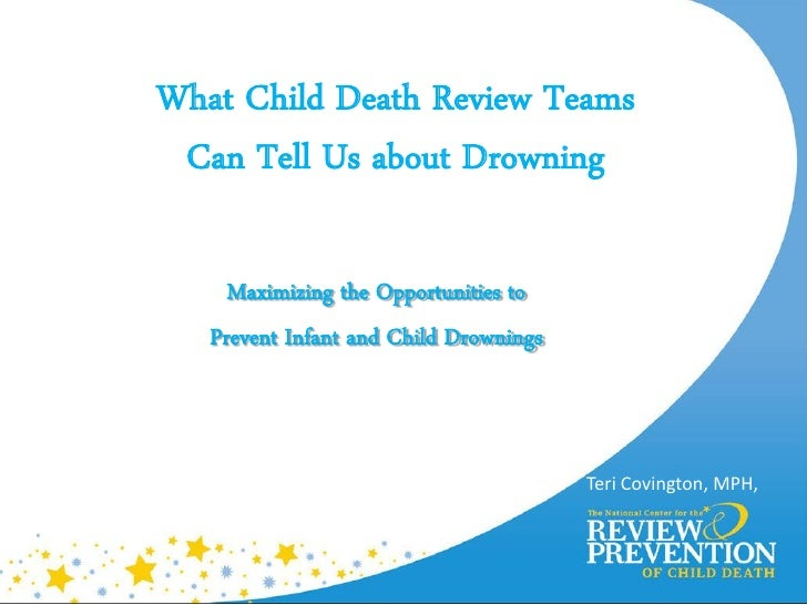 What Child Death Review Teams Can Tell Us about Drowning     Maximizing the Opportunities to   Prevent Infant and Child Dr...