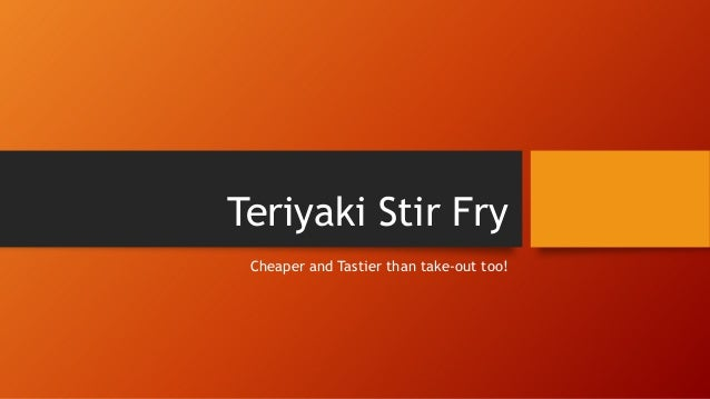 Teriyaki Stir Fry Cheaper and Tastier than take-out too!