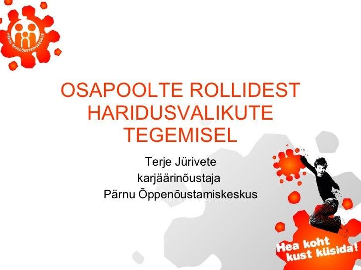 OSAPOOLTE ROLLIDEST HARIDUSVALIKUTE TEGEMISEL Terje Jürivete karjäärinõustaja  Pärnu Õppenõustamiskeskus