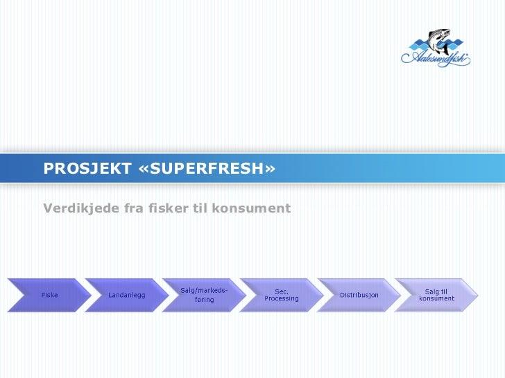 PROSJEKT «SUPERFRESH» Verdikjede fra fisker til konsument