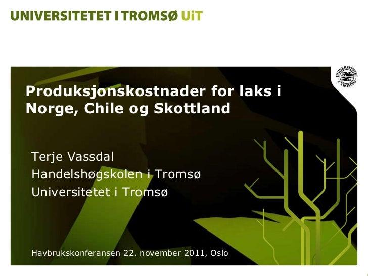 Produksjonskostnader for laks iNorge, Chile og SkottlandTerje VassdalHandelshøgskolen i TromsøUniversitetet i TromsøHavbru...