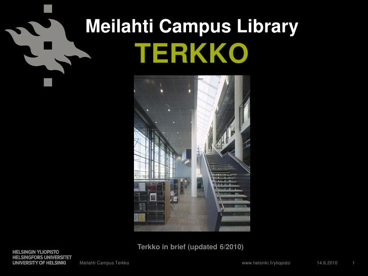 Meilahti Campus Library                          TERKKO                              Terkko in brief (updated 6/2010)  Mei...