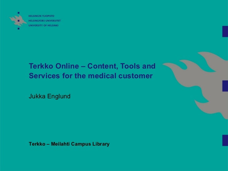 Terkko Online – Content, Tools and Services for the medical customer Jukka Englund Terkko – Meilahti Campus Library