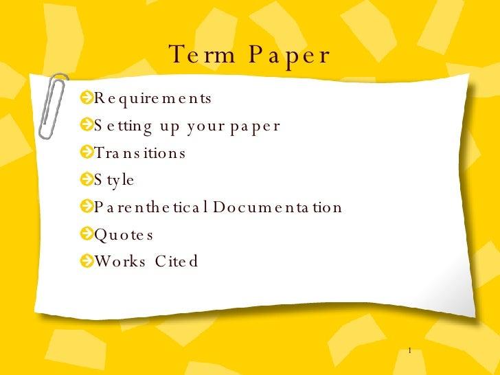 Term Paper <ul><li>Requirements  </li></ul><ul><li>Setting up your paper </li></ul><ul><li>Transitions </li></ul><ul><li>S...