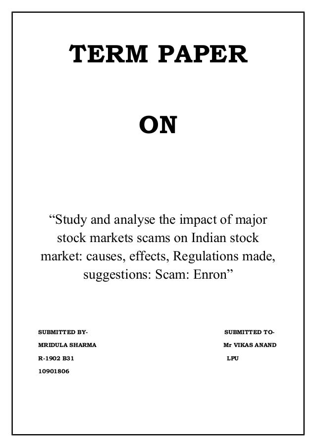 """TERM PAPER                 ON """"Study and analyse the impact of major  stock markets scams on Indian stockmarket: causes, e..."""