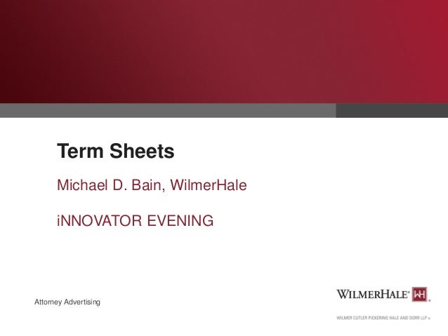 Term Sheets Michael D. Bain, WilmerHale iNNOVATOR EVENING  Attorney Advertising