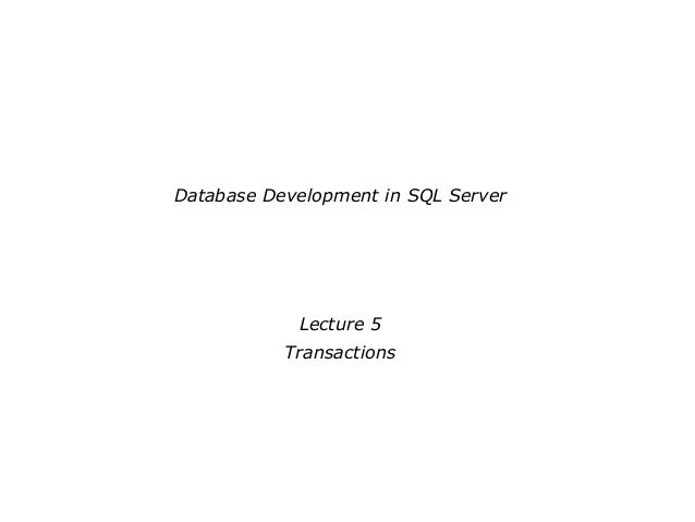 Database Development in SQL ServerLecture 5Transactions
