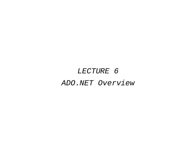 LECTURE 6ADO.NET Overview