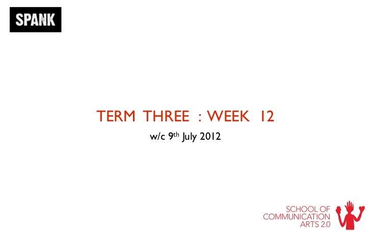 TERM THREE : WEEK 12      w/c   9 th   July 2012