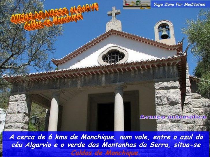 COISAS DO NOSSO ALGARVE Caldas de Monchique A cerca de 6 kms de Monchique, num vale, entre o azul do céu Algarvio e o verd...