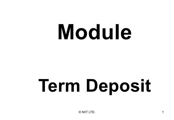 <ul><ul><li>Module </li></ul></ul><ul><ul><li>Term Deposit </li></ul></ul>
