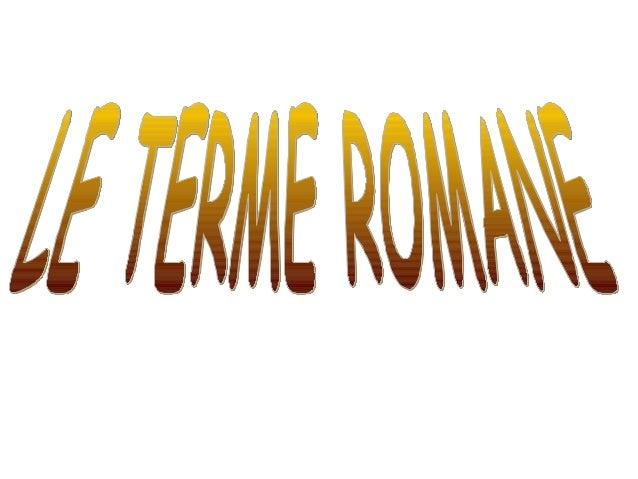 Le terme romane erano veri e propri monumenti o addirittura piccole cittàallinterno della città stessa. Esistevano due cla...