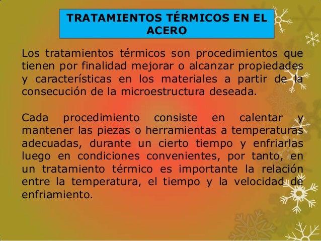TRATAMIENTOS TÉRMICOS EN EL ACERO Los tratamientos térmicos son procedimientos que tienen por finalidad mejorar o alcanzar...