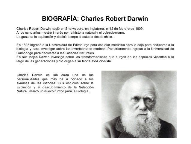 BIOGRAFÍA: Charles Robert DarwinCharles Robert Darwin nació en Sherwsbury, en Inglaterra, el 12 de febrero de 1809.A los o...