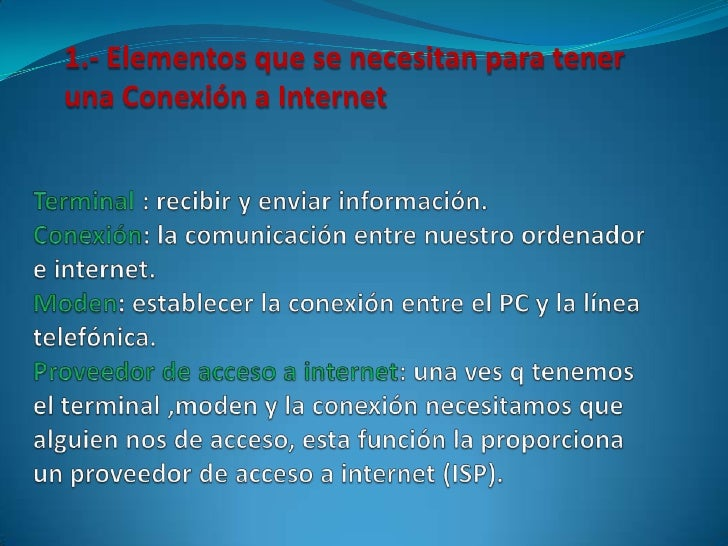 1.- Elementos que se necesitan para teneruna Conexión a Internet